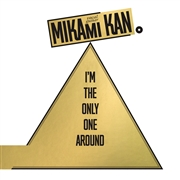 MIKAMI, KAN - I'M THE ONLY ONE AROUND