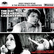 SISSY SPACE ECHO & THE INVISIBLE COLLABORATORS - THE DAY THE EARTH CAUGHT FIRE