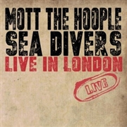 MOTT THE HOOPLE - SEA DIVERS: LIVE IN LONDON
