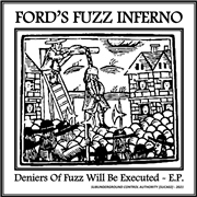 FORD'S FUZZ INFERNO - DENIERS OF FUZZ WILL BE EXECUTED E.P.