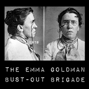 EMMA GOLDMAN BUST-OUT BRIGADE - (WHITE) THE EMMA GOLDMAN BUST-OUT BRIGADE