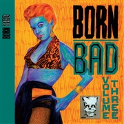 VARIOUS - BORN BAD, VOL. 3
