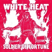 WHITE HEAT - (WHITE) SOLDIER OF FORTUNE