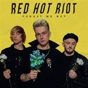 RED HOT RIOT - FORGET ME NOW