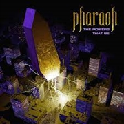 PHARAOH - POWERS THAT BE