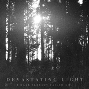 DEVASTATING LIGHT - I HAVE ALREADY FAILED YOU